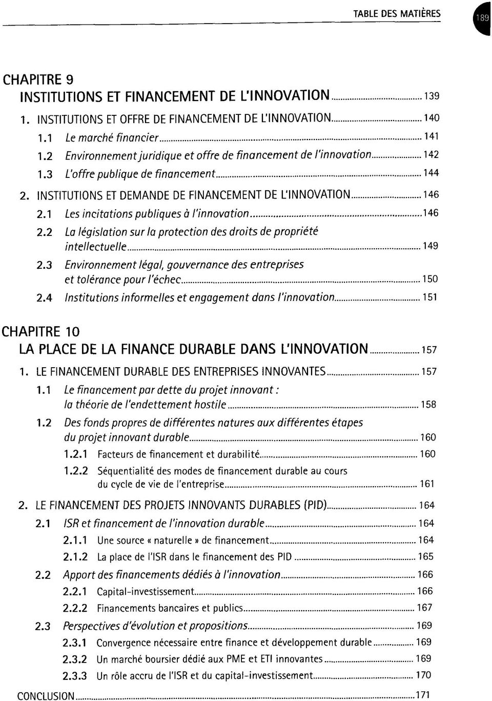 1 Les incitations publiques ä l'innovation 146 2.2 La legislation sur la protection des droits de propriete intellectuelle 149 2.