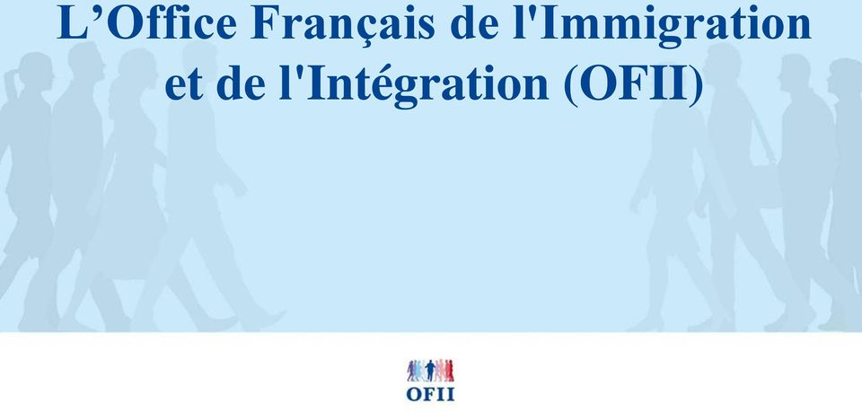 Immigration professionnelle en france l ofii et le - Office francais de l immigration et de l integration lille ...