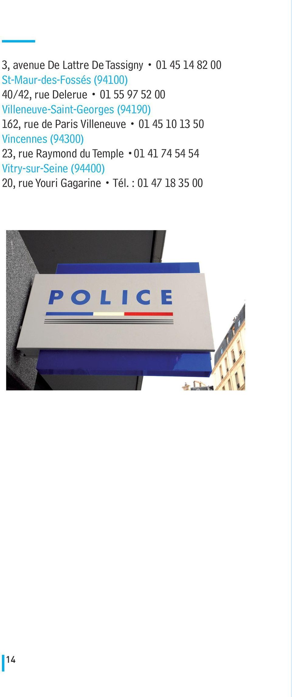 Paris Villeneuve 01 45 10 13 50 Vincennes (94300) 23, rue Raymond du Temple 01