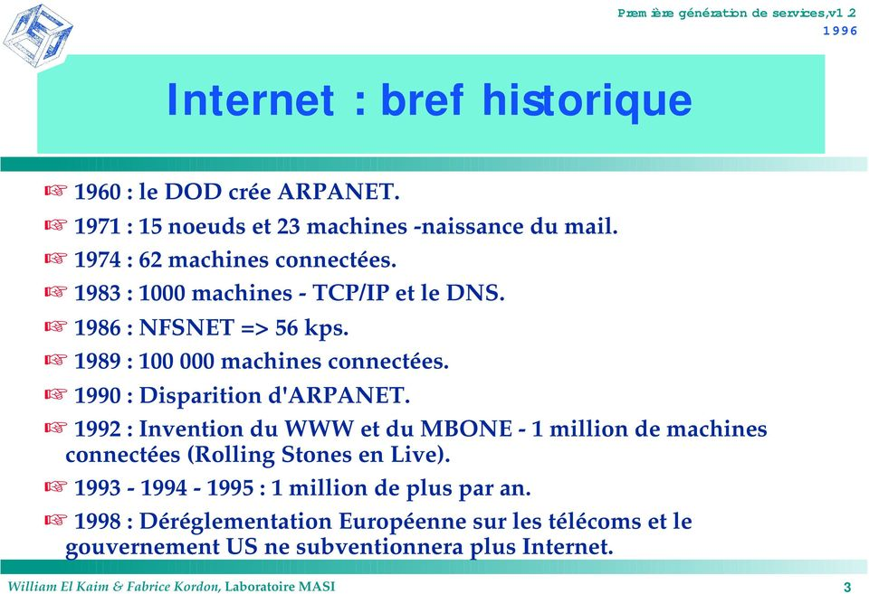 1992 : Invention du WWW et du MBONE - 1 million de machines connectées (Rolling Stones en Live). 1993-1994 - 1995 : 1 million de plus par an.