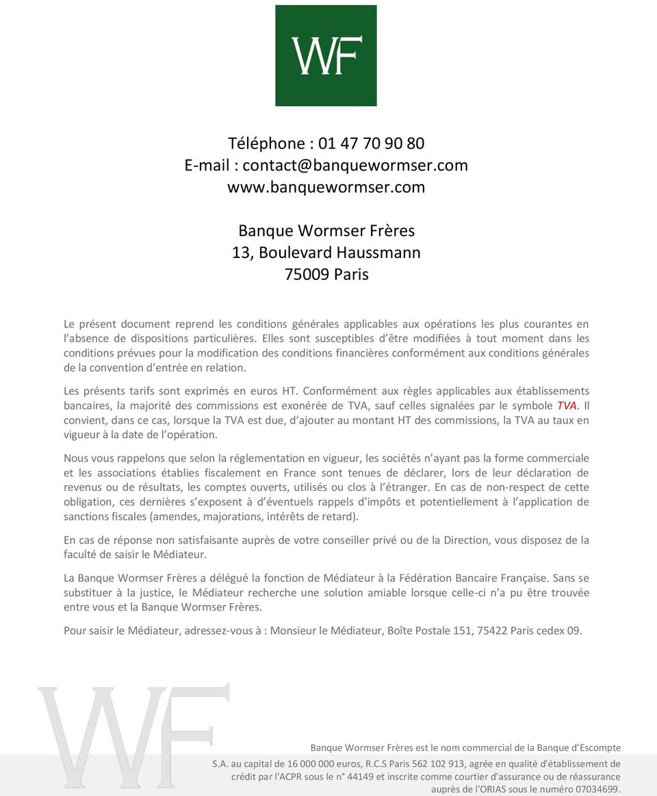 com Banque Wormser Frères 13, Boulevard Haussmann 75009 Paris Le présent document reprend les conditions générales applicables aux opérations les plus courantes en l absence de dispositions