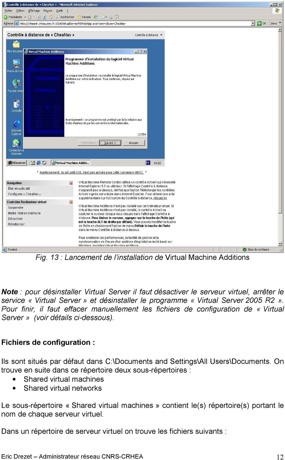 Fichiers de configuration : Ils sont situés par défaut dans C:\Documents and Settings\All Users\Documents.
