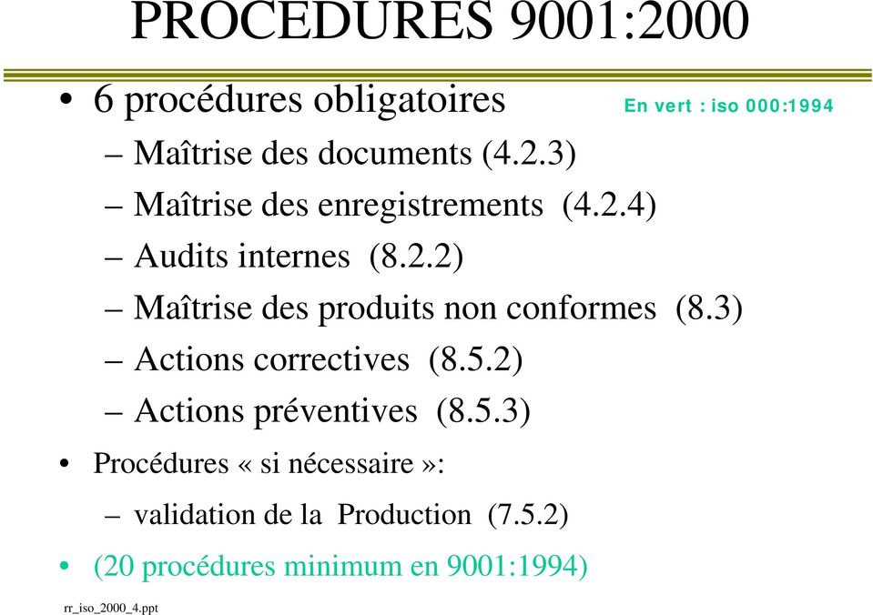 3) Actions correctives (8.5.2) Actions préventives (8.5.3) Procédures «si nécessaire»: validation de la Production (7.