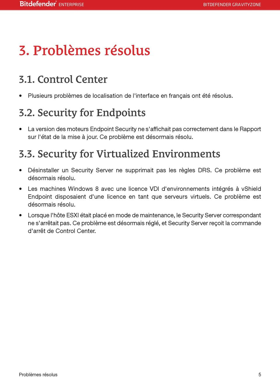 3. Security for Virtualized Environments Désinstaller un Security Server ne supprimait pas les règles DRS. Ce problème est désormais résolu.