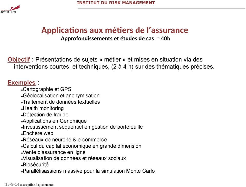 Exemples : l Cartographie et GPS l Géolocalisation et anonymisation l Traitement de données textuelles l Health monitoring l Détection de fraude l Applications en Génomique l