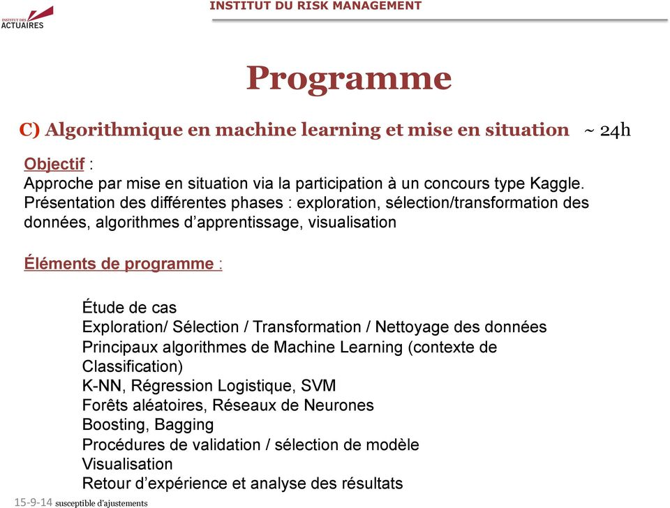 Étude de cas Exploration/ Sélection / Transformation / Nettoyage des données Principaux algorithmes de Machine Learning (contexte de Classification) K-NN, Régression