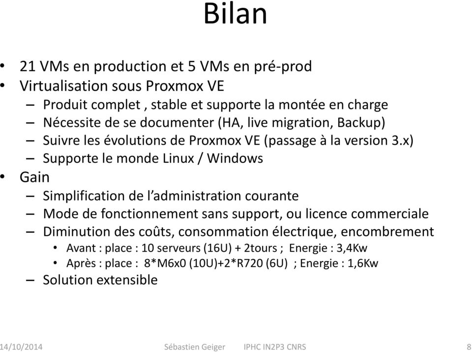 x) Supporte le monde Linux / Windows Gain Simplification de l administration courante Mode de fonctionnement sans support, ou licence commerciale Diminution des
