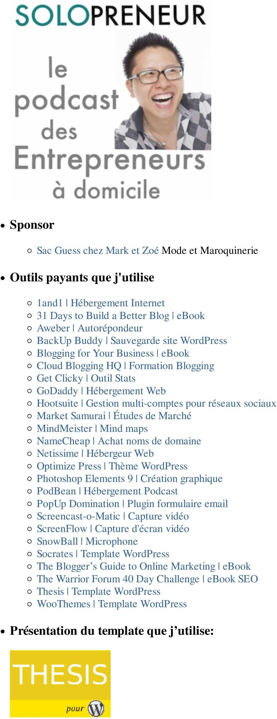 Études de Marché MindMeister Mind maps NameCheap Achat noms de domaine Netissime Hébergeur Web Optimize Press Thème WordPress Photoshop Elements 9 Création graphique PodBean Hébergement Podcast PopUp