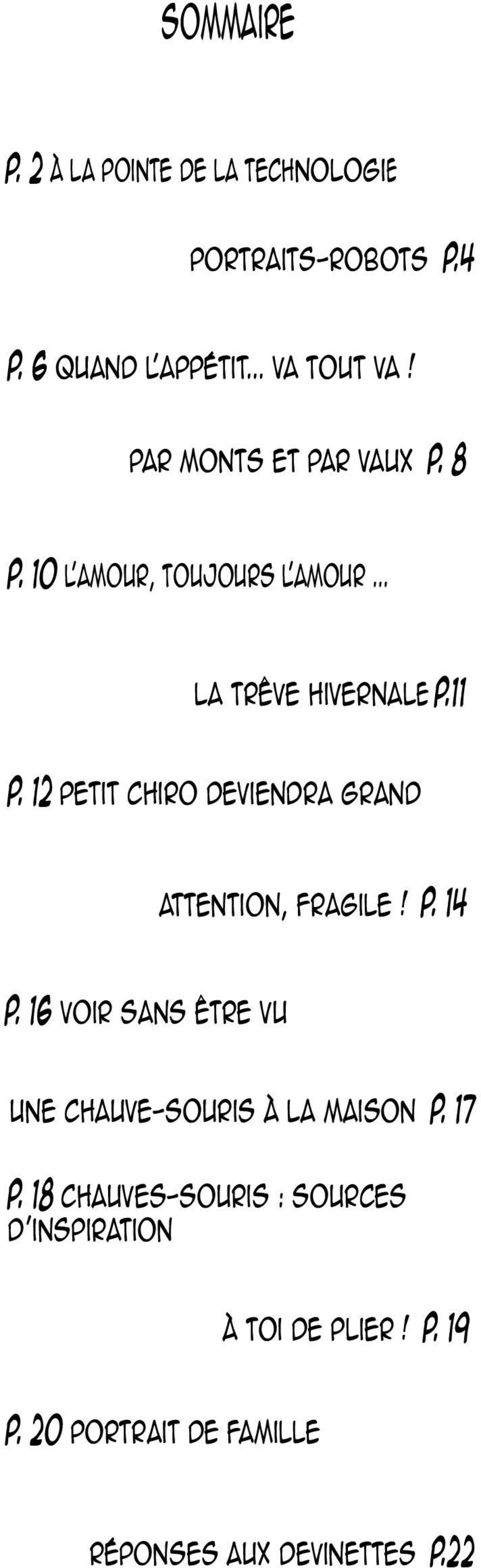 12 Petit chiro deviendra grand attention, fragile! P. 14 P.