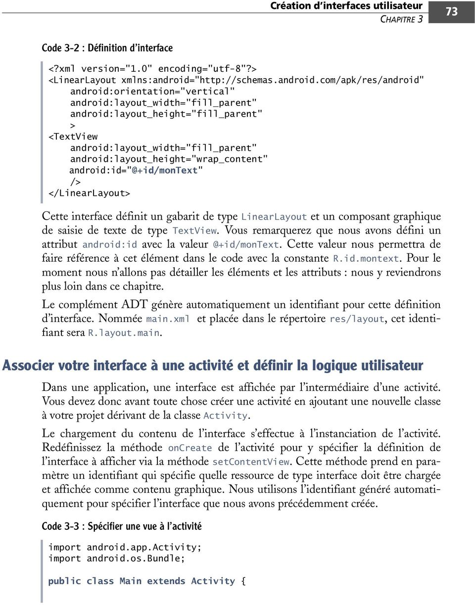 "com/apk/res/android"" android:orientation=""vertical"" android:layout_height=""fill_parent"" > <TextView android:id=""@+id/montext"" /> Cette interface définit un gabarit de type LinearLayout et un"