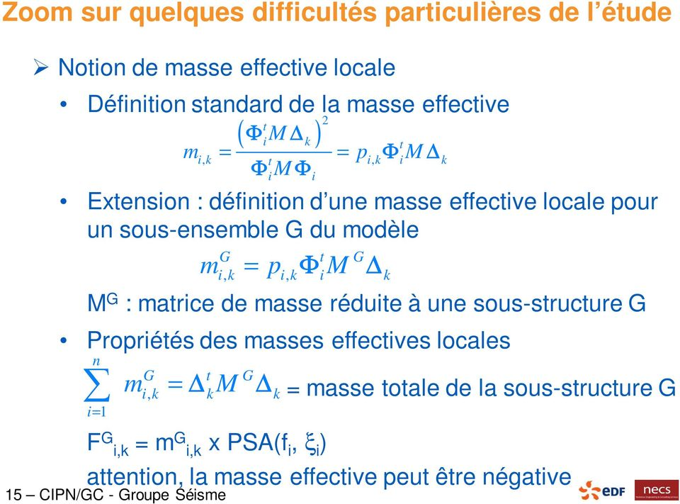 masses effectives locales n i= 1 m F G i,k = m G i,k x PSA(f i, ξ i ) attention, la masse effective peut être négative 15 CIPN/GC - Groupe