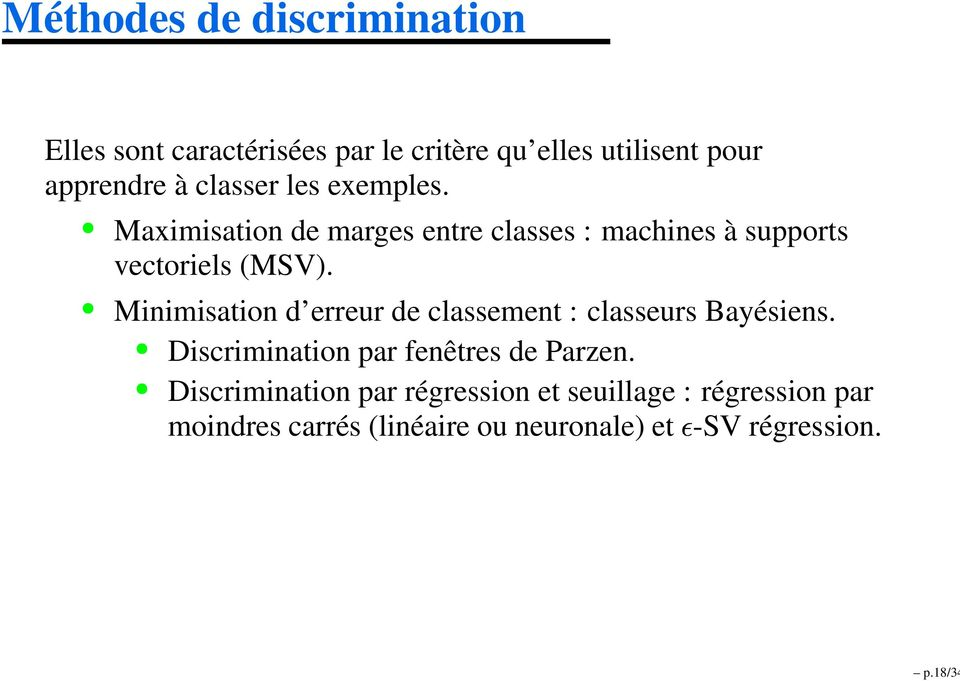 Maximisation de marges entre classes : machines à supports vectoriels (MSV).