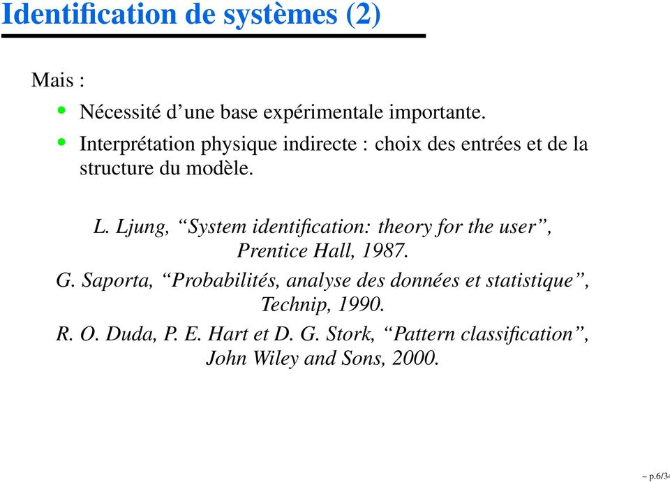Ljung, System identification: theory for the user, Prentice Hall, 1987. G.