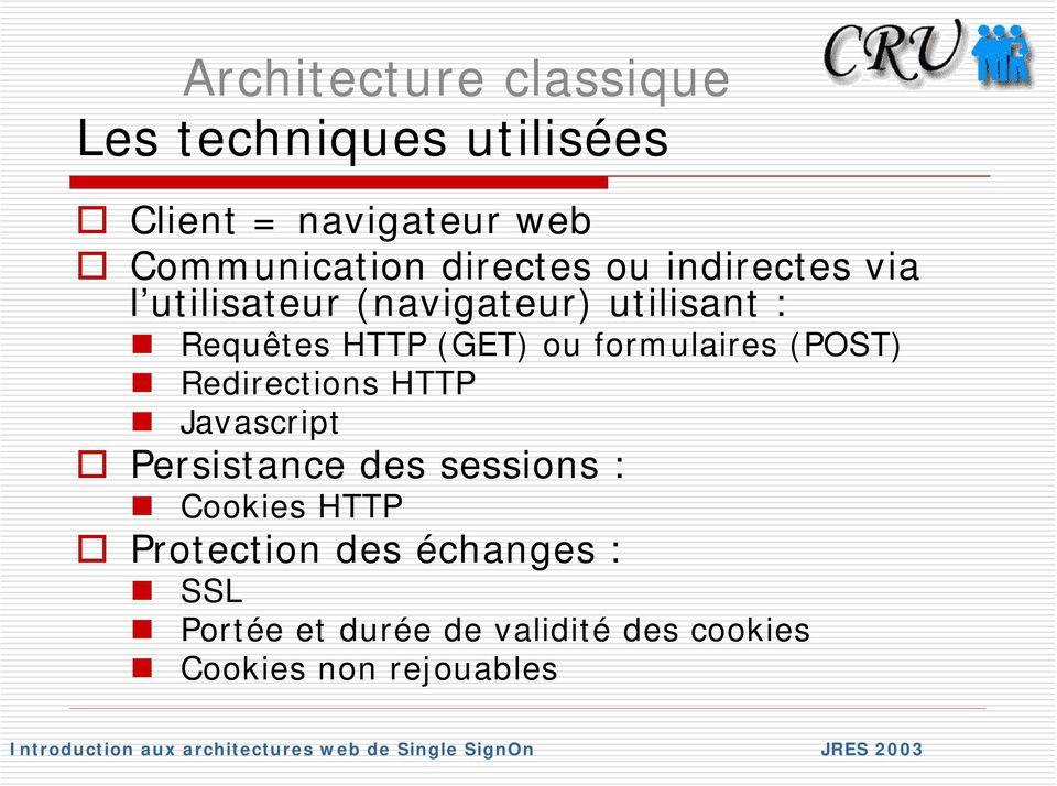 formulaires (POST) Redirections HTTP Javascript Persistance des sessions : Cookies HTTP