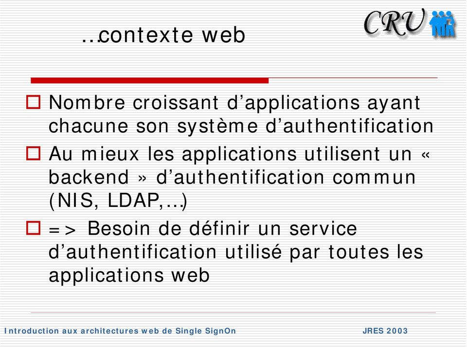 «backend» d authentification commun (NIS, LDAP, ) => Besoin de