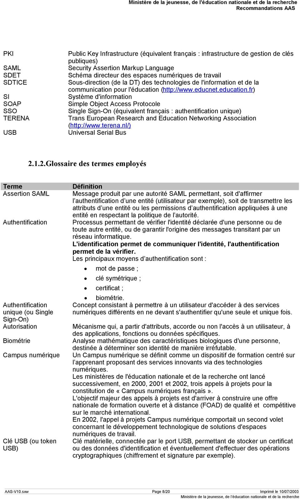 fr) Système d'information Simple Object Access Protocole Single Sign-On (équivalent français : authentification unique) Trans European Research and Education Networking Association (http://www.terena.