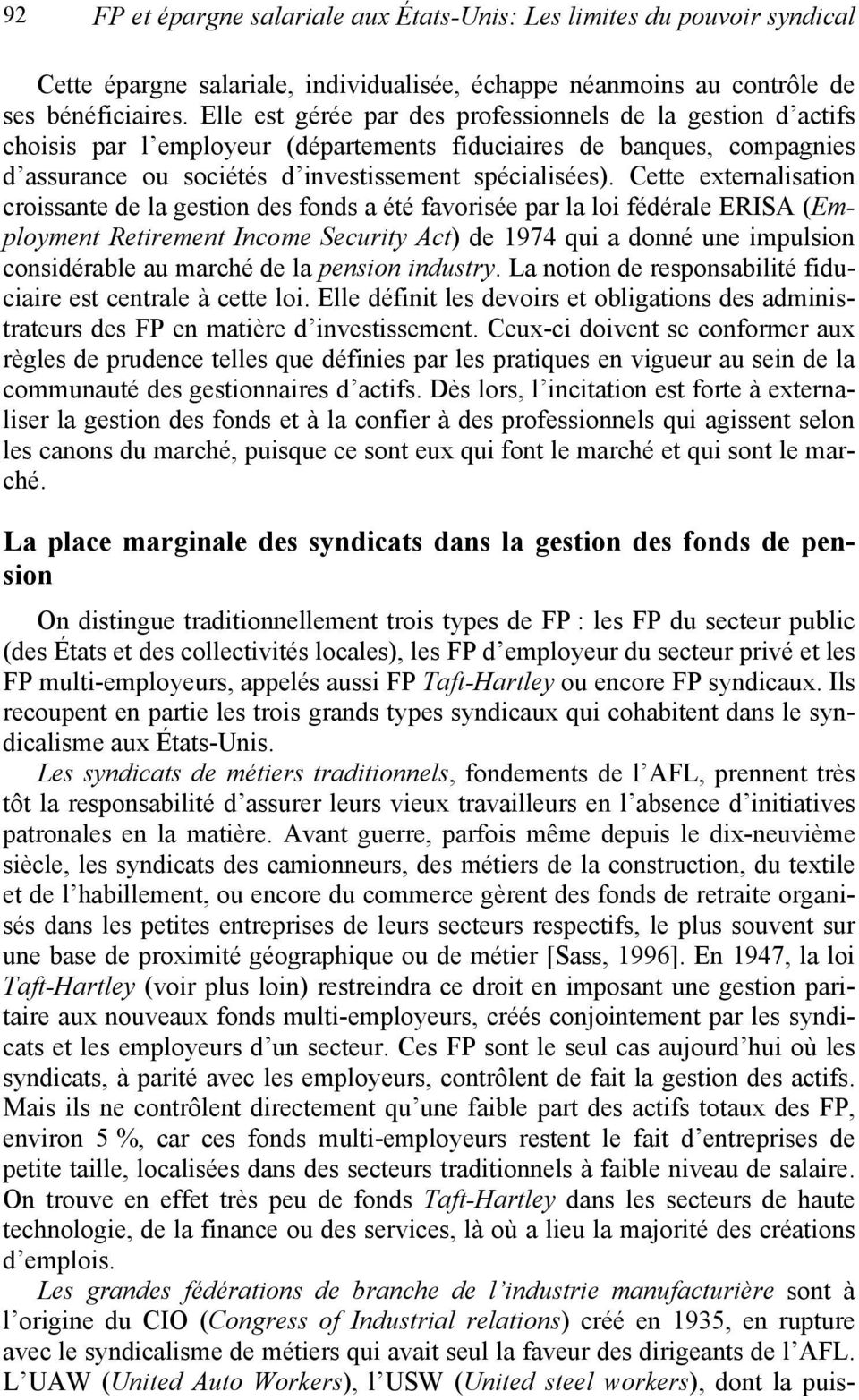 Cette externalisation croissante de la gestion des fonds a été favorisée par la loi fédérale ERISA (Employment Retirement Income Security Act) de 1974 qui a donné une impulsion considérable au marché