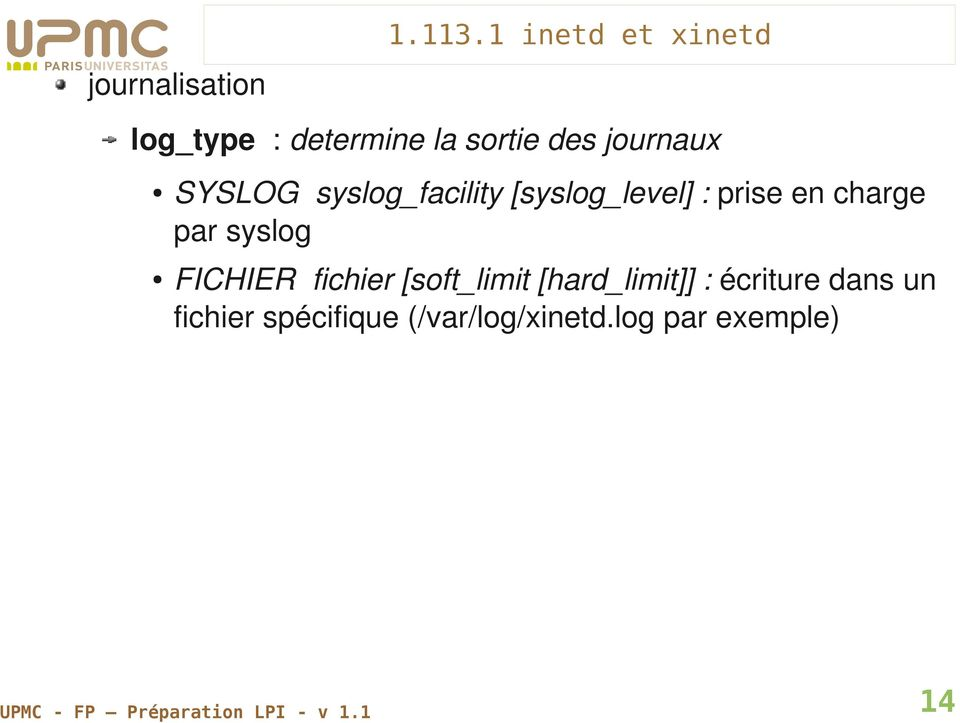 syslog_facility [syslog_level] : prise en charge par syslog FICHIER