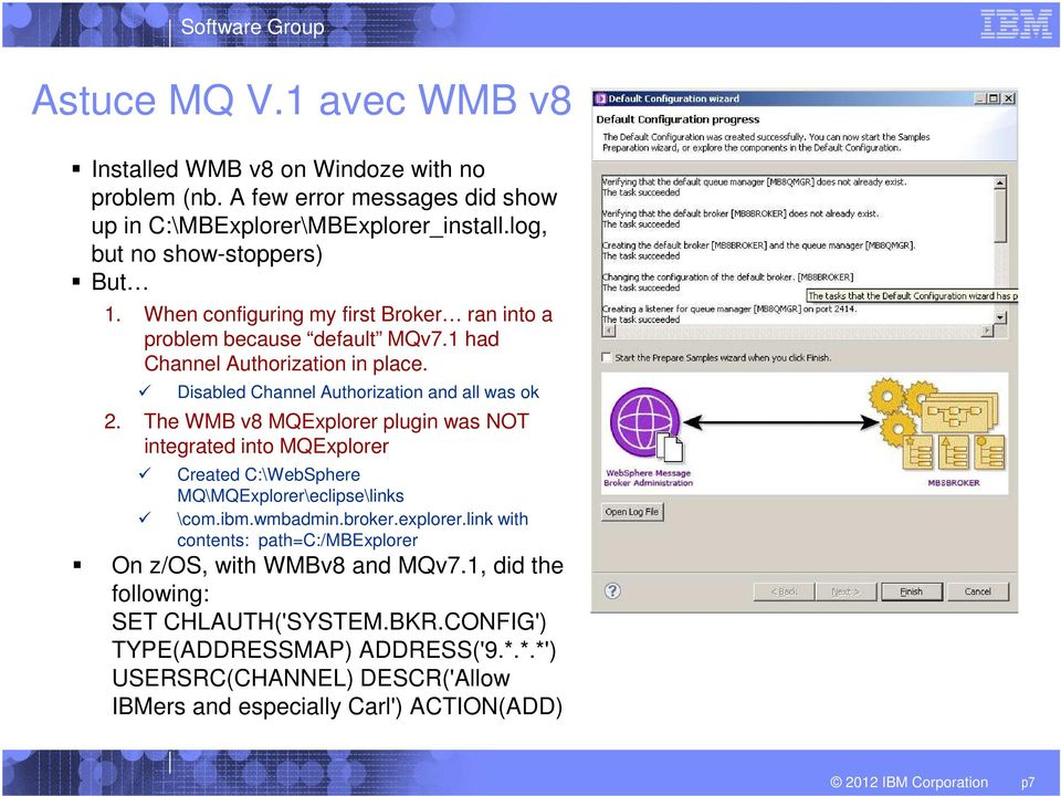 The WMB v8 MQExplorer plugin was NOT integrated into MQExplorer Created C:\WebSphere MQ\MQExplorer\eclipse\links \com.ibm.wmbadmin.broker.explorer.