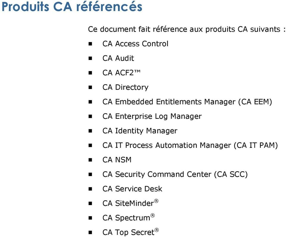 Enterprise Log Manager CA Identity Manager CA IT Process Automation Manager (CA IT PAM)