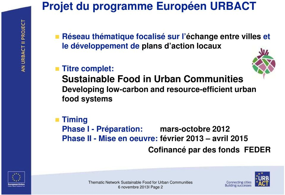 resource-efficient urban food systems Timing Phase I - Préparation: mars-octobre 2012 Phase II - Mise en oeuvre:
