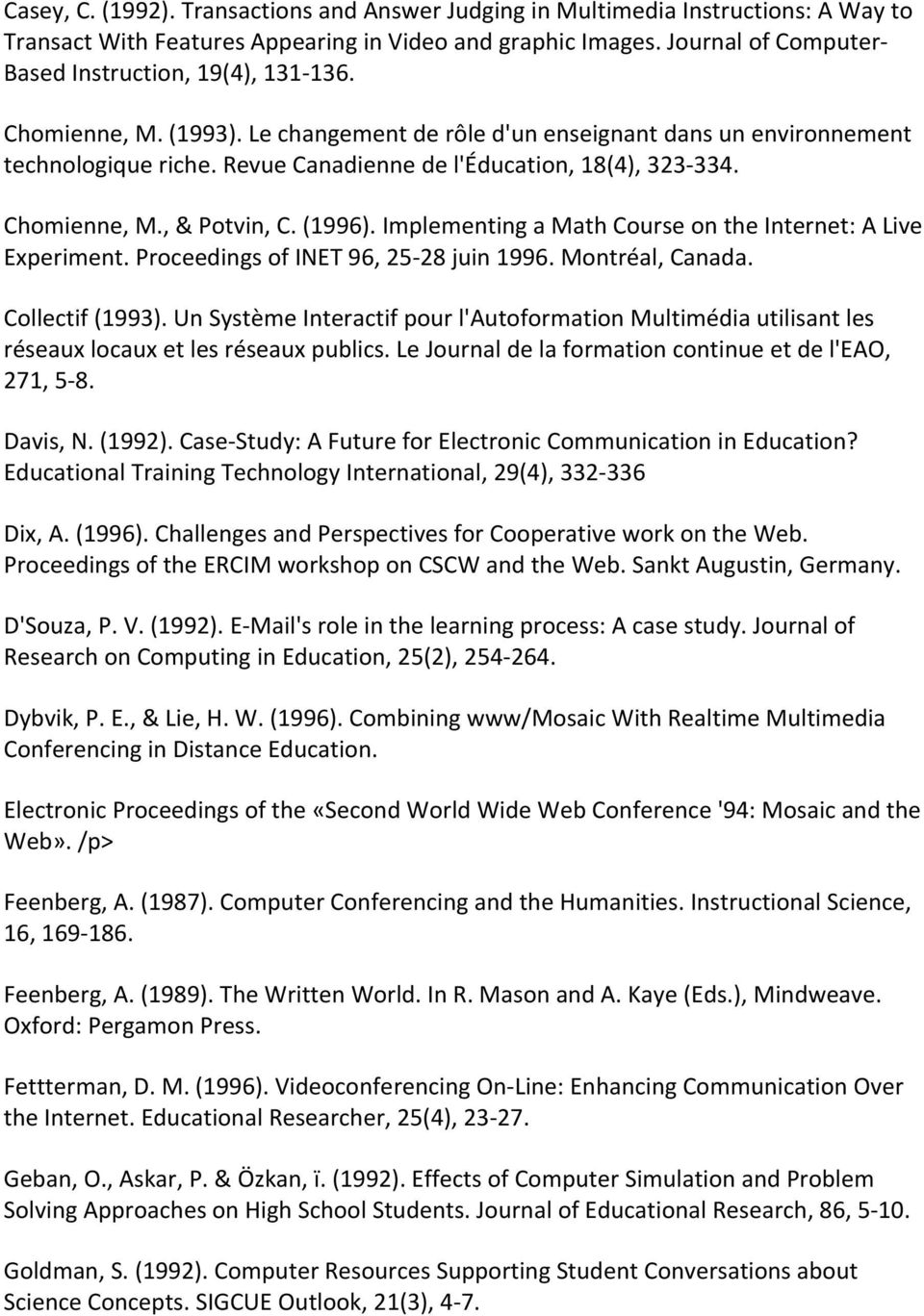 Revue Canadienne de l'éducation, 18(4), 323 334. Chomienne, M., & Potvin, C. (1996). Implementing a Math Course on the Internet: A Live Experiment. Proceedings of INET 96, 25 28 juin 1996.