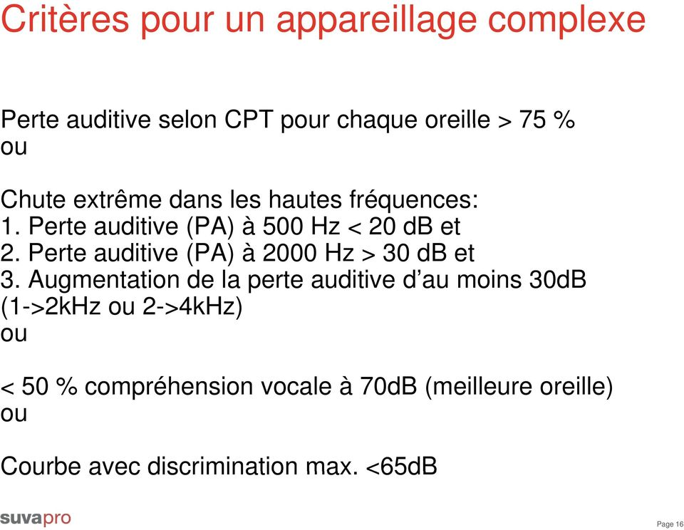 Perte auditive (PA) à 2000 Hz > 30 db et 3.