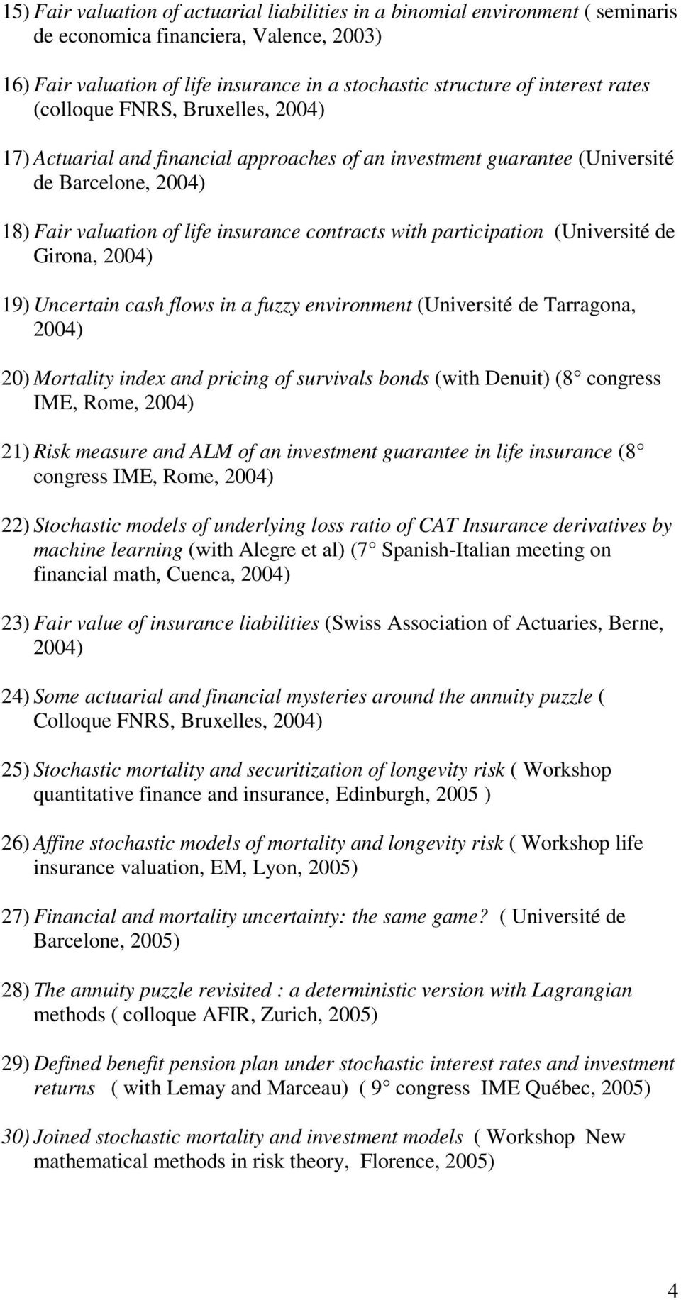 participation (Université de Girona, 2004) 19) Uncertain cash flows in a fuzzy environment (Université de Tarragona, 2004) 20) Mortality index and pricing of survivals bonds (with Denuit) (8 congress