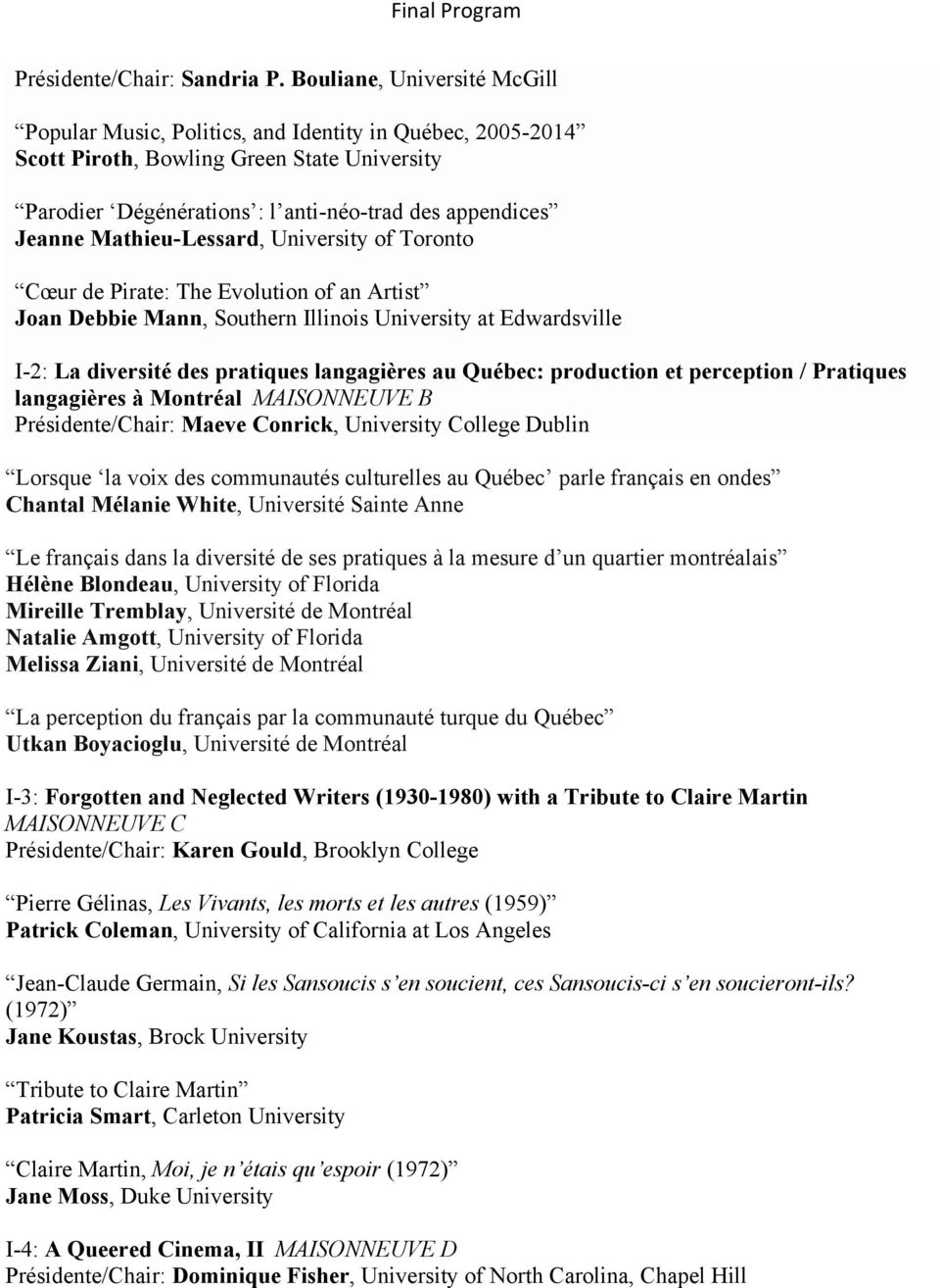 Mathieu-Lessard, University of Toronto Cœur de Pirate: The Evolution of an Artist Joan Debbie Mann, Southern Illinois University at Edwardsville I-2: La diversité des pratiques langagières au Québec: