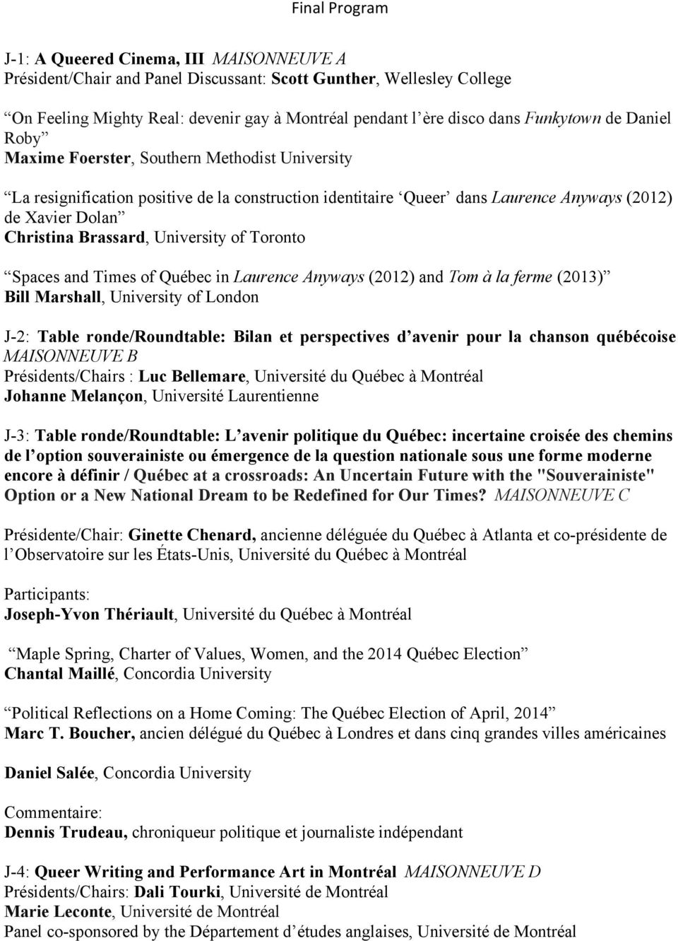 of Toronto Spaces and Times of Québec in Laurence Anyways (2012) and Tom à la ferme (2013) Bill Marshall, University of London J-2: Table ronde/roundtable: Bilan et perspectives d avenir pour la