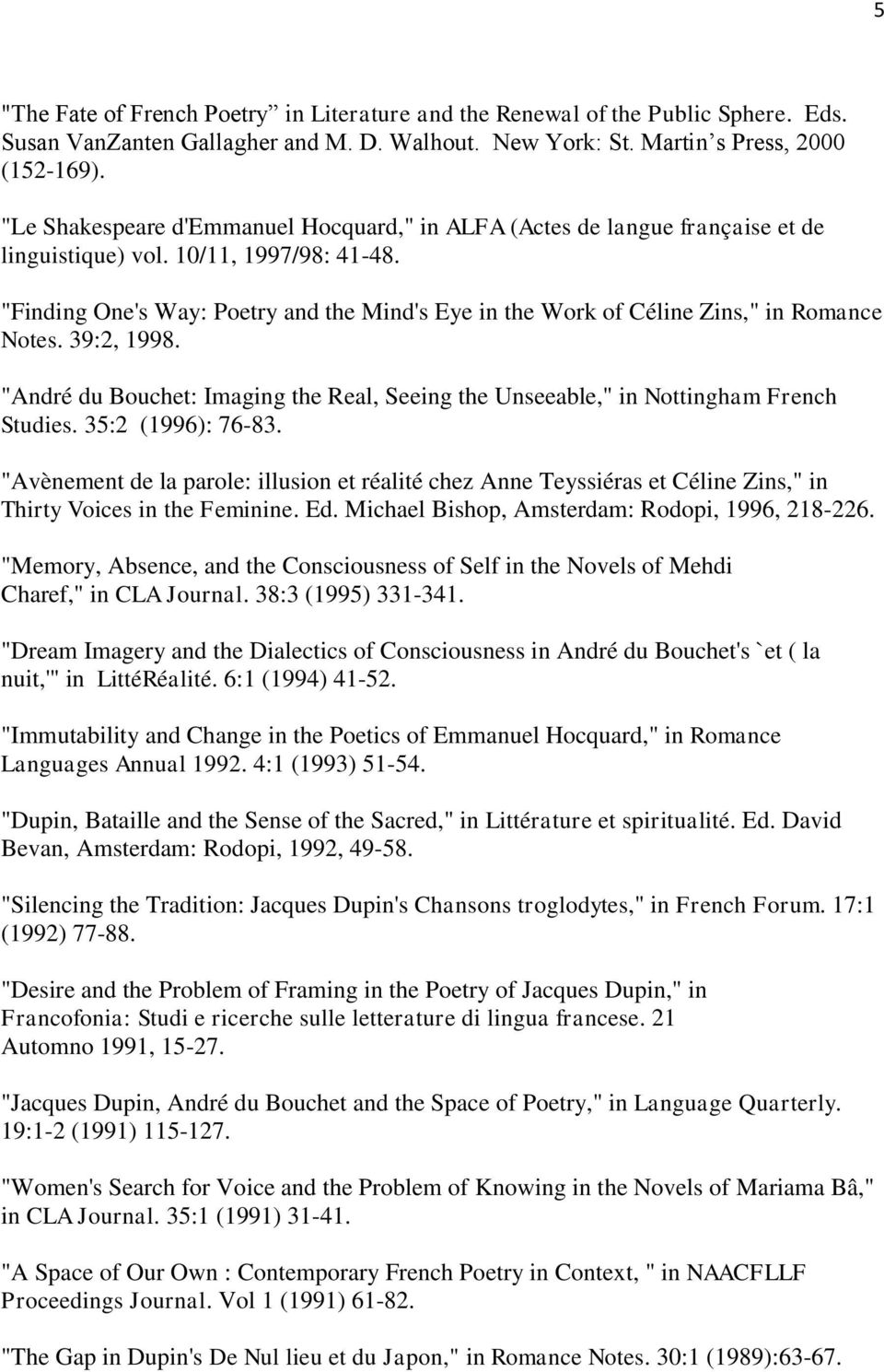 """Finding One's Way: Poetry and the Mind's Eye in the Work of Céline Zins,"" in Romance Notes. 39:2, 1998. ""André du Bouchet: Imaging the Real, Seeing the Unseeable,"" in Nottingham French Studies."