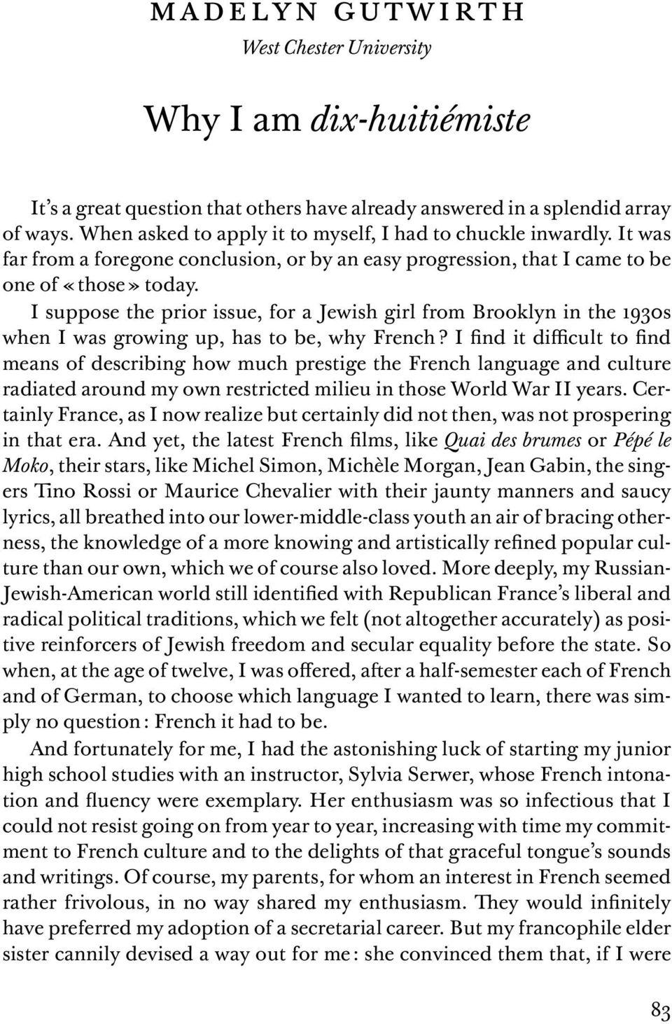 I suppose the prior issue, for a Jewish girl from Brooklyn in the 1930s when I was growing up, has to be, why French?