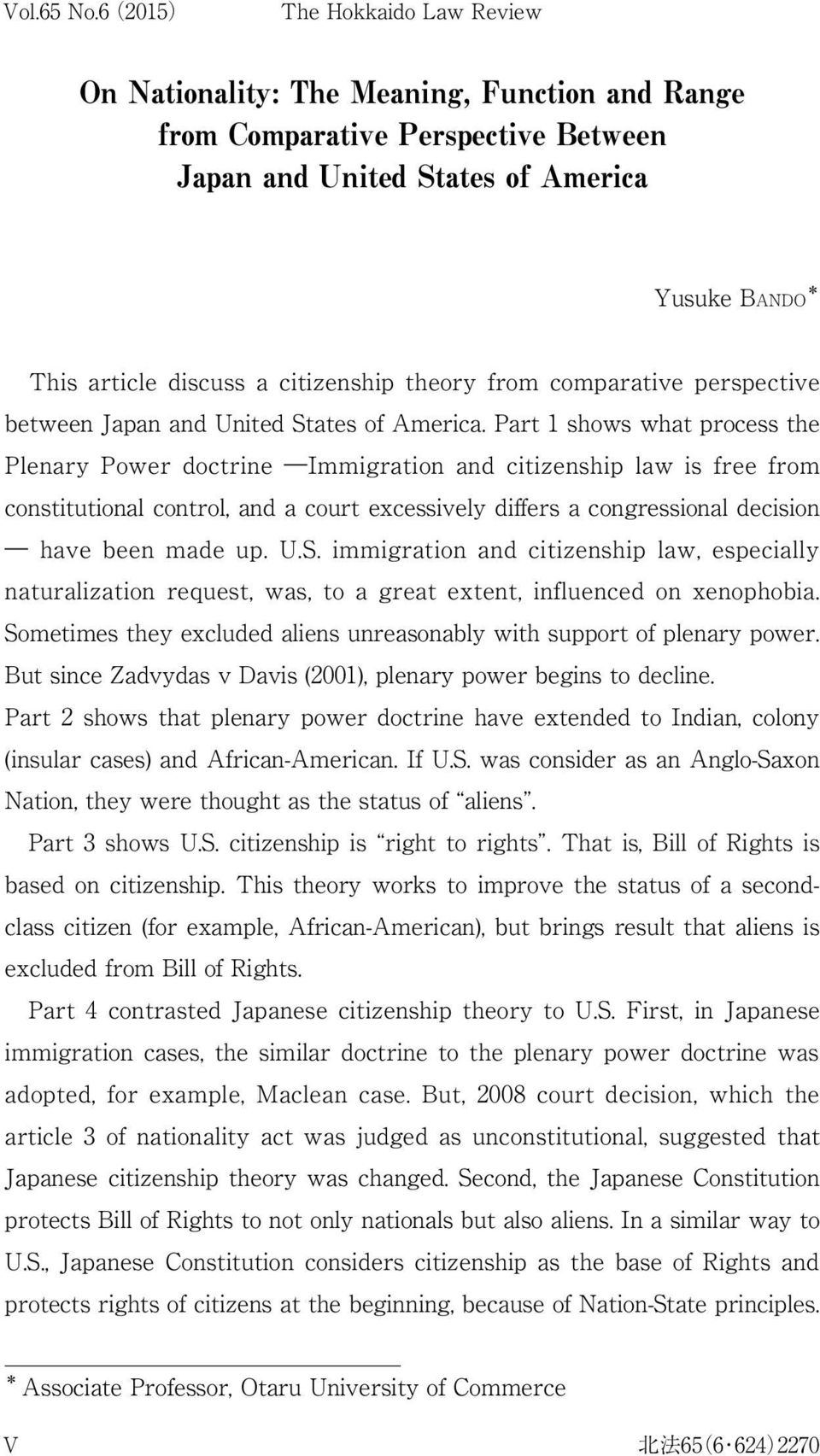 Part 1 shows what process the Plenary Power doctrine Immigration and citizenship law is free from constitutional control, and a court excessively differs a congressional decision have been made up. U.