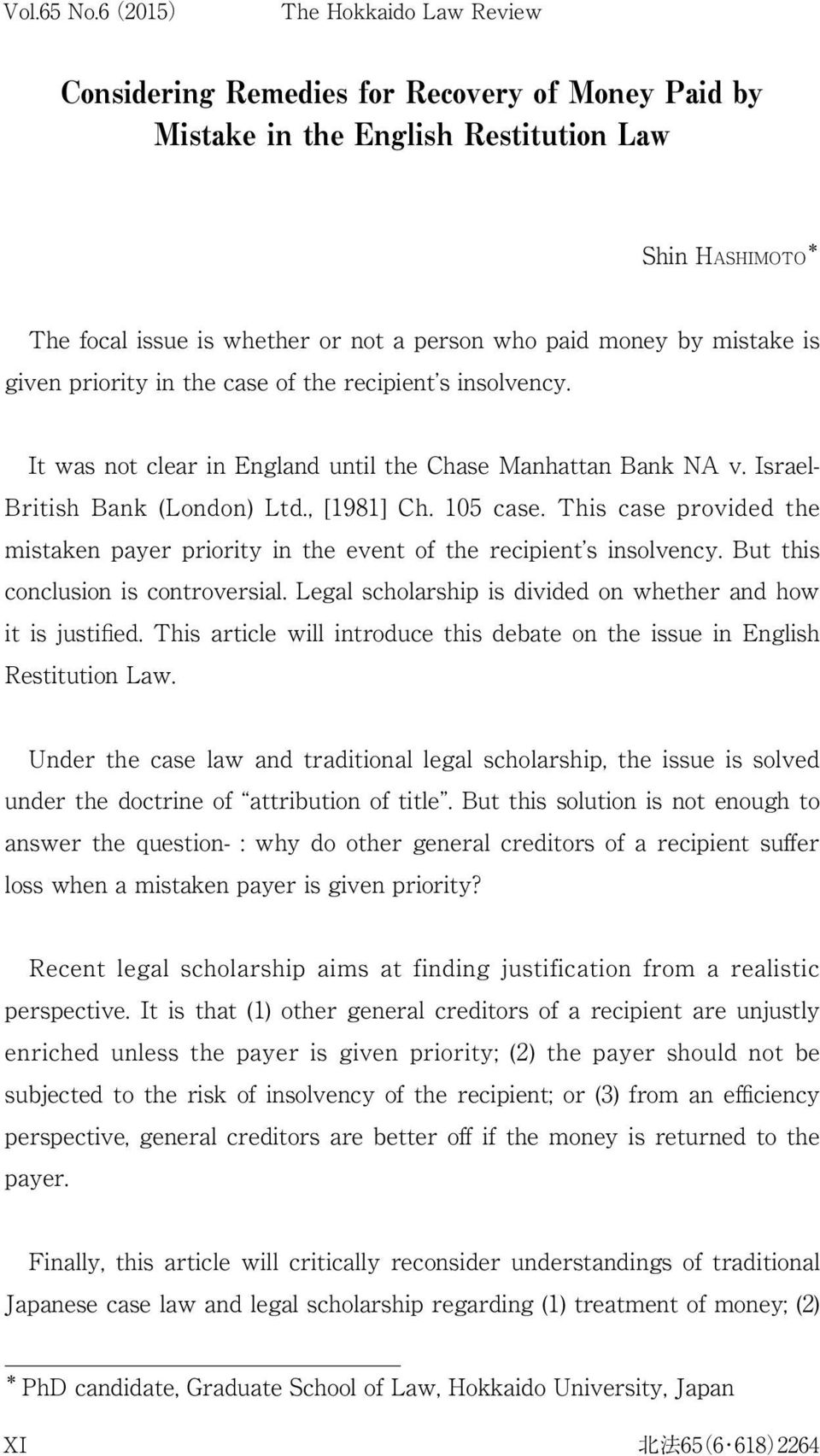 This case provided the mistaken payer priority in the event of the recipient s insolvency. But this conclusion is controversial. Legal scholarship is divided on whether and how it is justified.