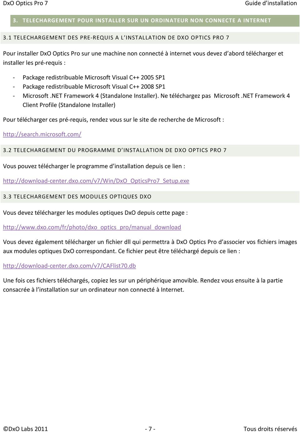 - Package redistribuable Microsoft Visual C++ 2005 SP1 - Package redistribuable Microsoft Visual C++ 2008 SP1 - Microsoft.NET Framework 4 (Standalone Installer). Ne téléchargez pas Microsoft.