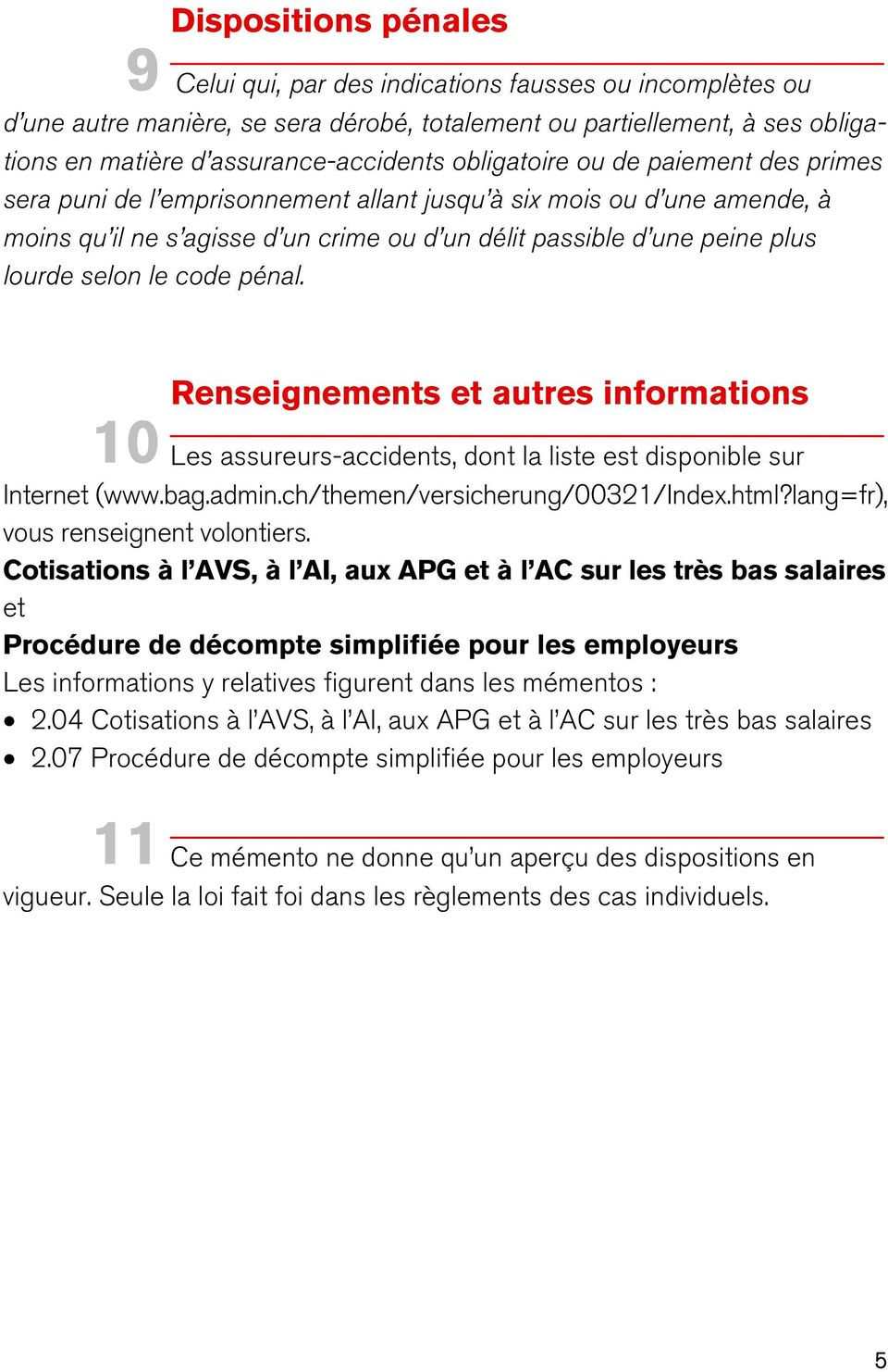 le code pénal. Renseignements et autres informations 10 Les assureurs-accidents, dont la liste est disponible sur Internet (www.bag.admin.ch/themen/versicherung/00321/index.html?