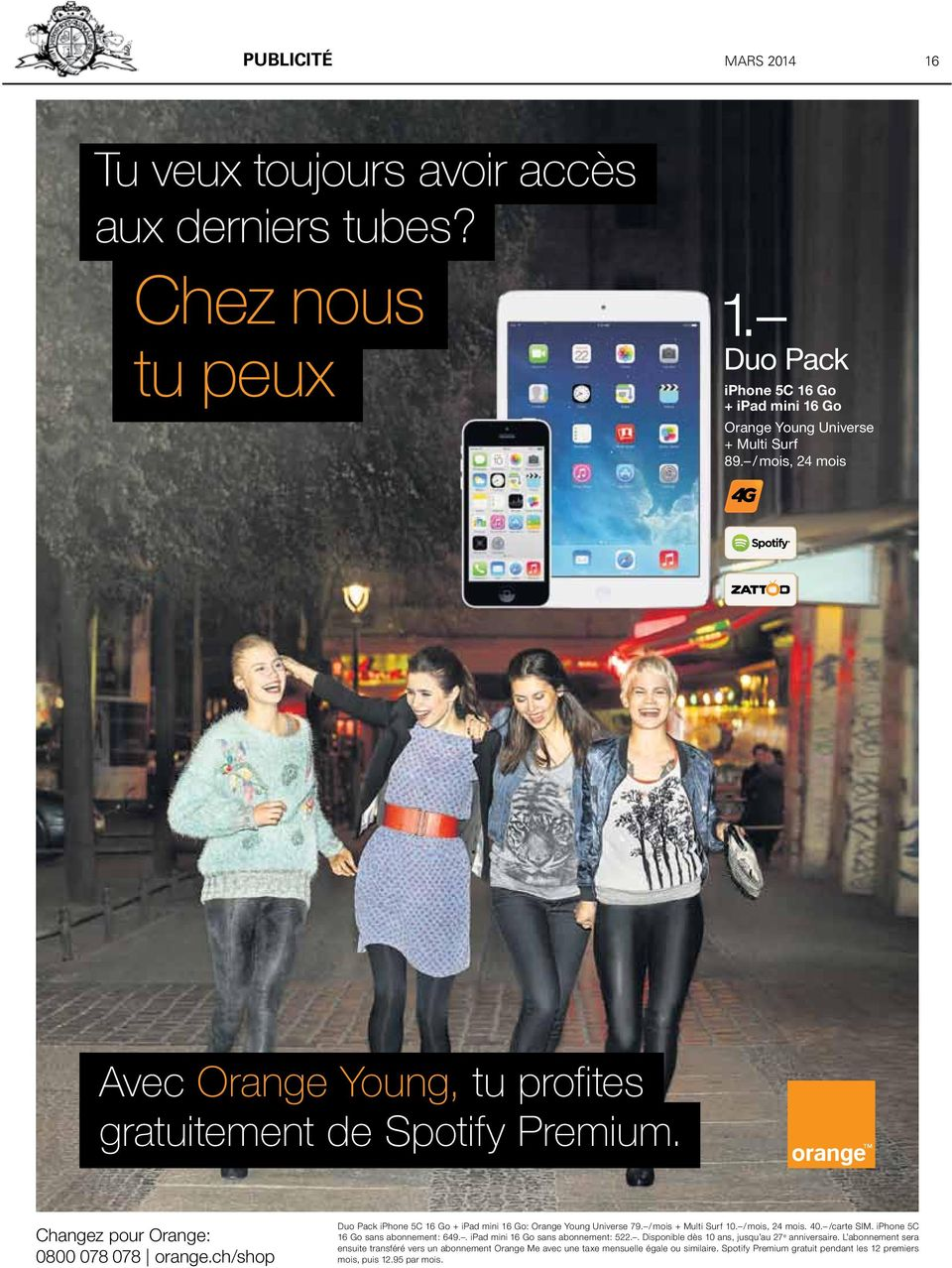 ch/shop Duo Pack iphone 5C 16 Go + ipad mini 16 Go: Orange Young Universe 79. / mois + Multi Surf 10. / mois, 24 mois. 40. /carte SIM. iphone 5C 16 Go sans abonnement: 649.