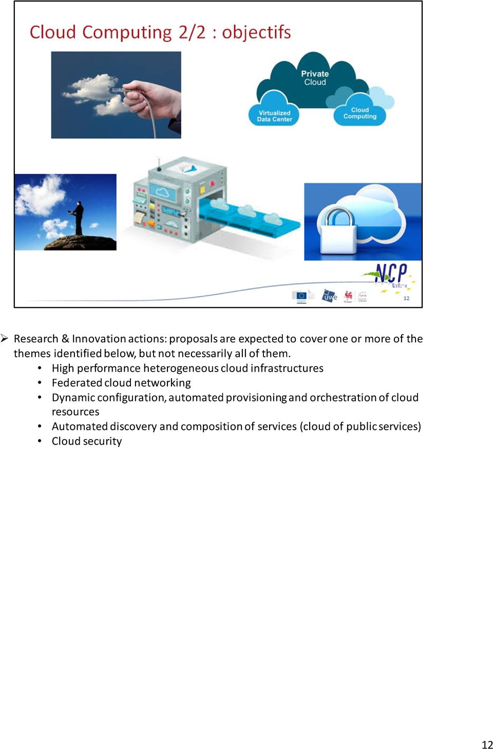 High performance heterogeneous cloud infrastructures Federated cloud networking Dynamic