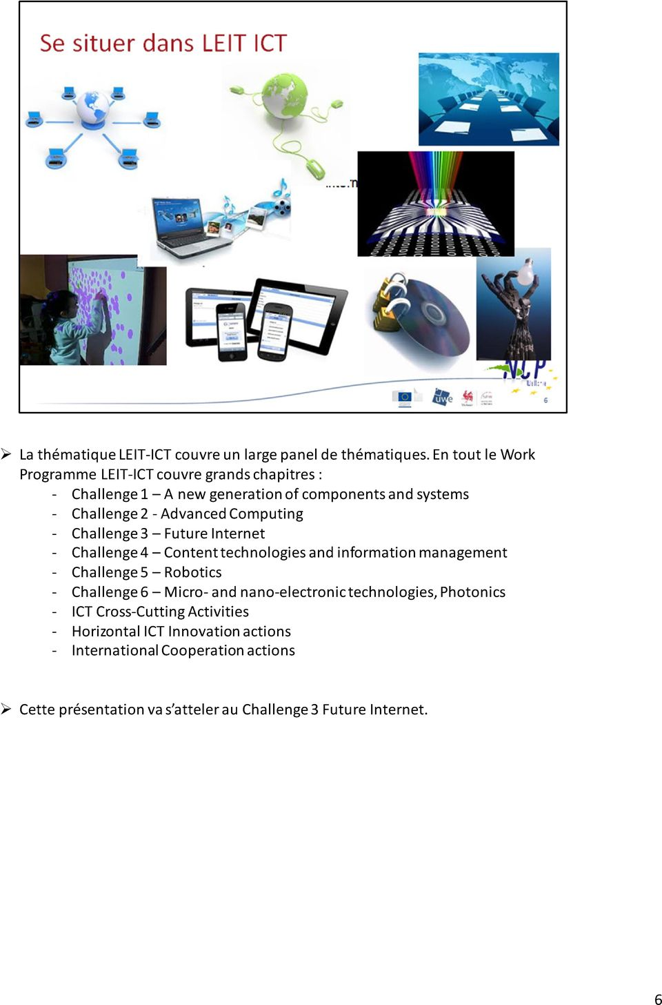 Advanced Computing - Challenge 3 Future Internet - Challenge 4 Content technologies and information management - Challenge 5 Robotics -