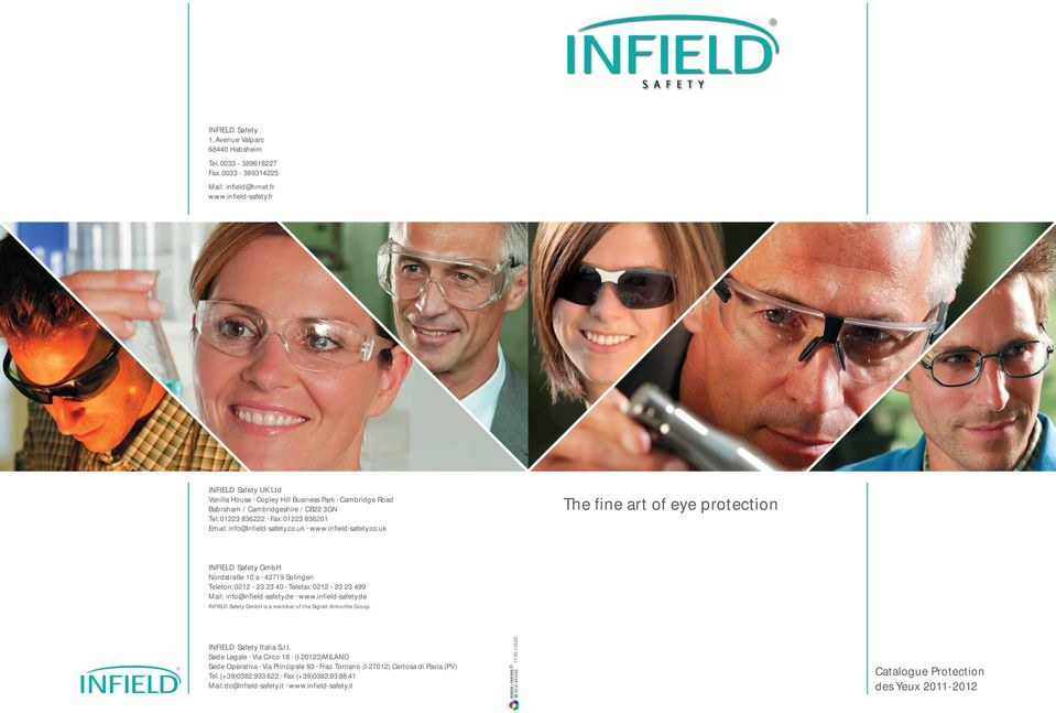 infield-safety.co.uk The fine art of eye protection INFIELD Safety GmbH Nordstraße 10 a 42719 Solingen Telefon: 0212-23 23 40 Telefax: 0212-23 23 499 Mail: info@infield-safety.de www.infield-safety.de INFIELD Safety GmbH is a member of the Signet Armorlite Group.
