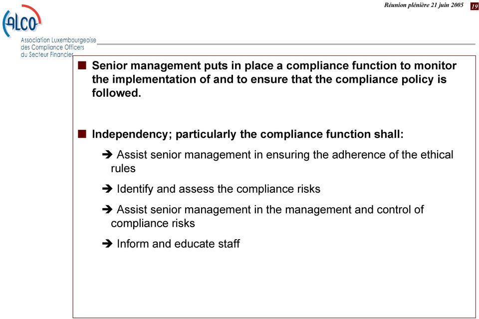Independency; particularly the compliance function shall: Assist senior management in ensuring the