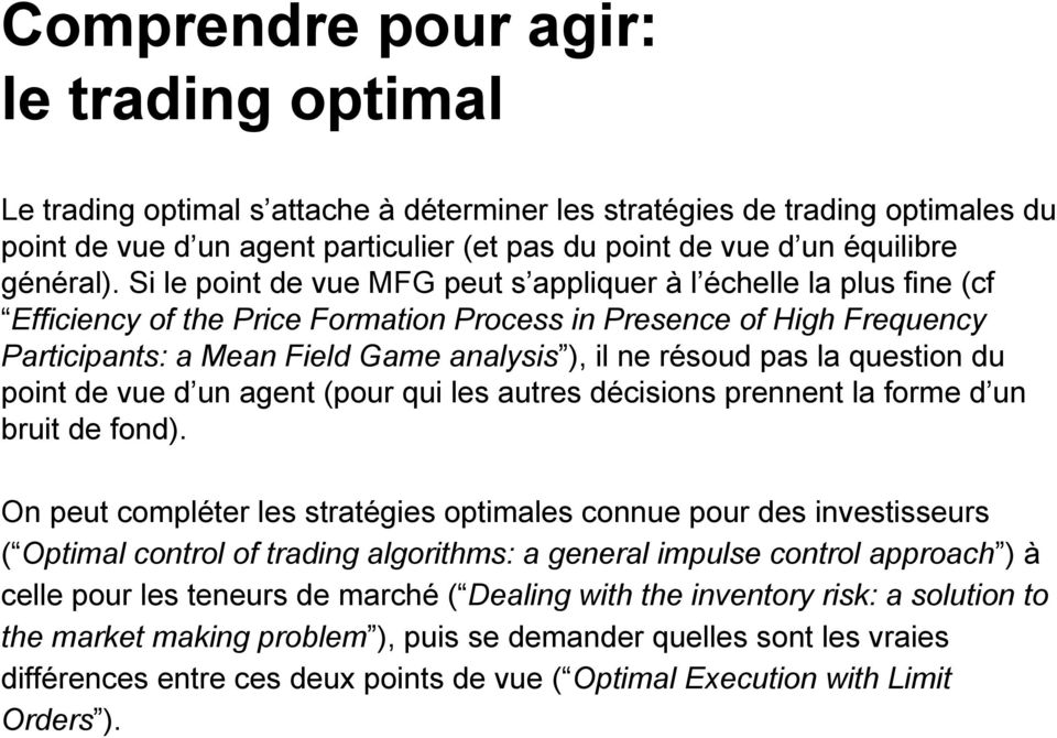 Si le point de vue MFG peut s appliquer à l échelle la plus fine (cf Efficiency of the Price Formation Process in Presence of High Frequency Participants: a Mean Field Game analysis ), il ne résoud