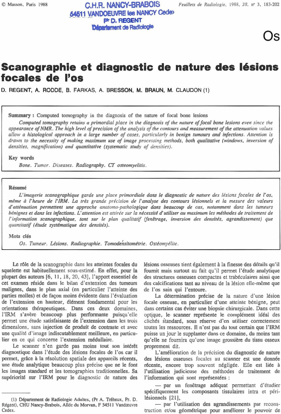 CLAUDON (1) Summary : Computed tomography in the diagnosis of the nature of focal bone lesions Computed romography rerains a primordial place in the diagmsis of the nature of focal bone Iesions evert