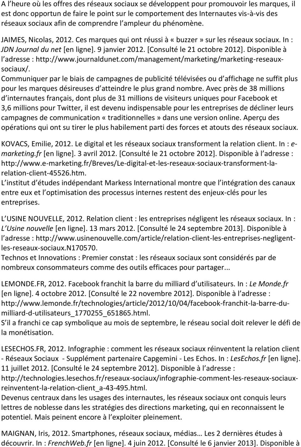 [Consulté le 21 octobre 2012]. Disponible à l adresse : http://www.journaldunet.com/management/marketing/marketing-reseauxsociaux/.