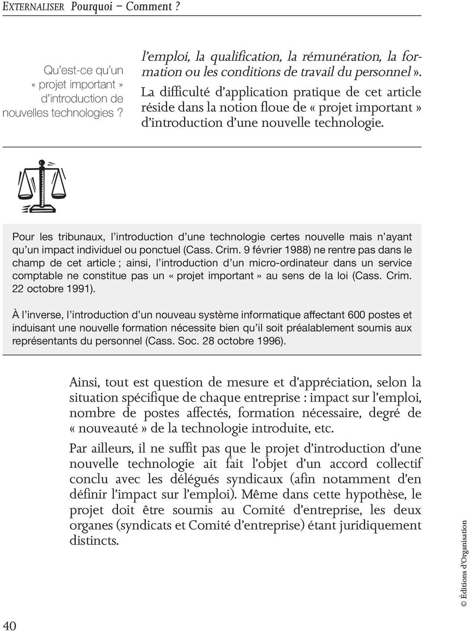 La difficulté d application pratique de cet article réside dans la notion floue de «projet important» d introduction d une nouvelle technologie.