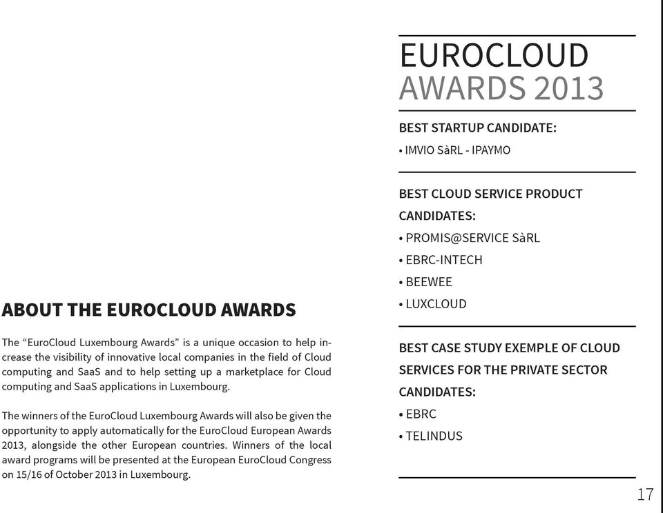 The winners of the EuroCloud Luxembourg Awards will also be given the opportunity to apply automatically for the EuroCloud European Awards 2013, alongside the other European countries.