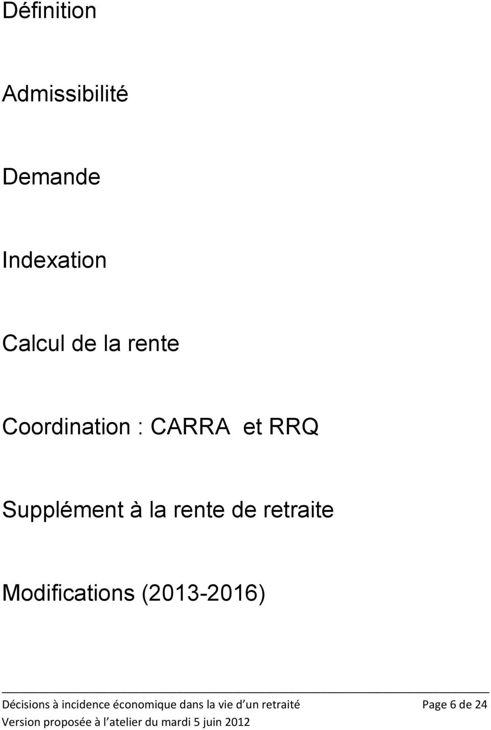rente de retraite Modifications (2013-2016) Décisions à
