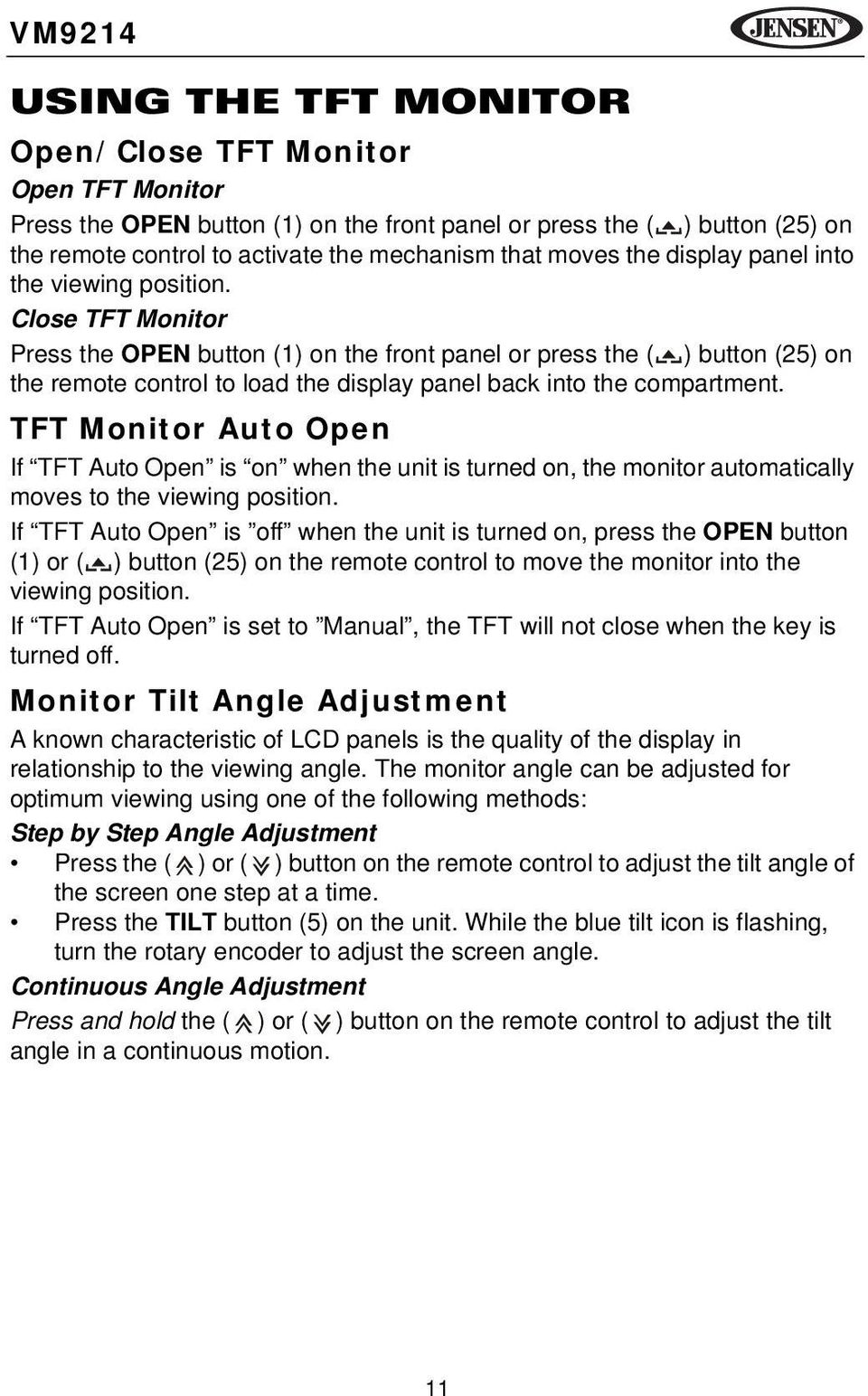 Close TFT Monitor Press the OPEN button (1) on the front panel or press the ( ) button (25) on the remote control to load the display panel back into the compartment.