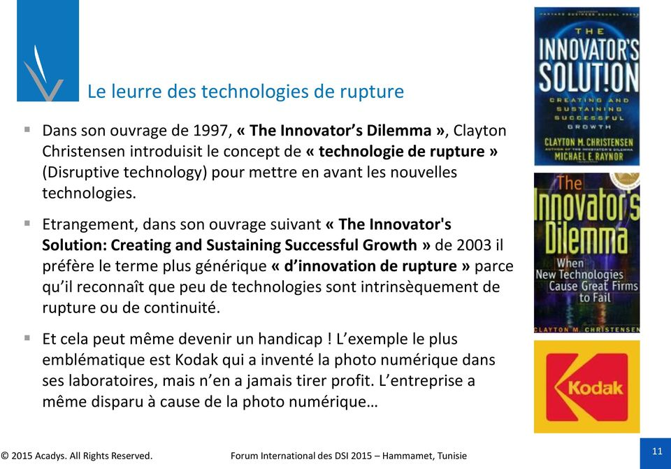 Etrangement, dans son ouvrage suivant «The Innovator's Solution: Creating and Sustaining Successful Growth» de 2003 il préfère le terme plus générique «d innovation de rupture» parce