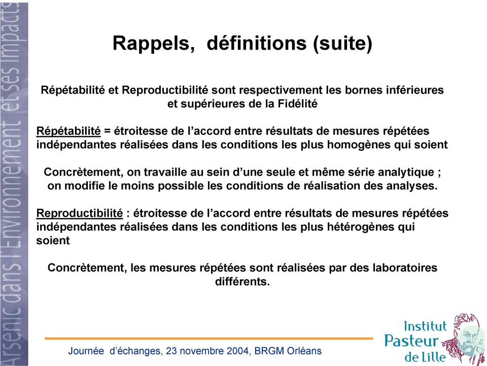 même série analytique ; on modifie le moins possible les conditions de réalisation des analyses.